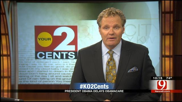 Your 2 Cents: Obama Delays ObamaCare, Touring 'New' OKC