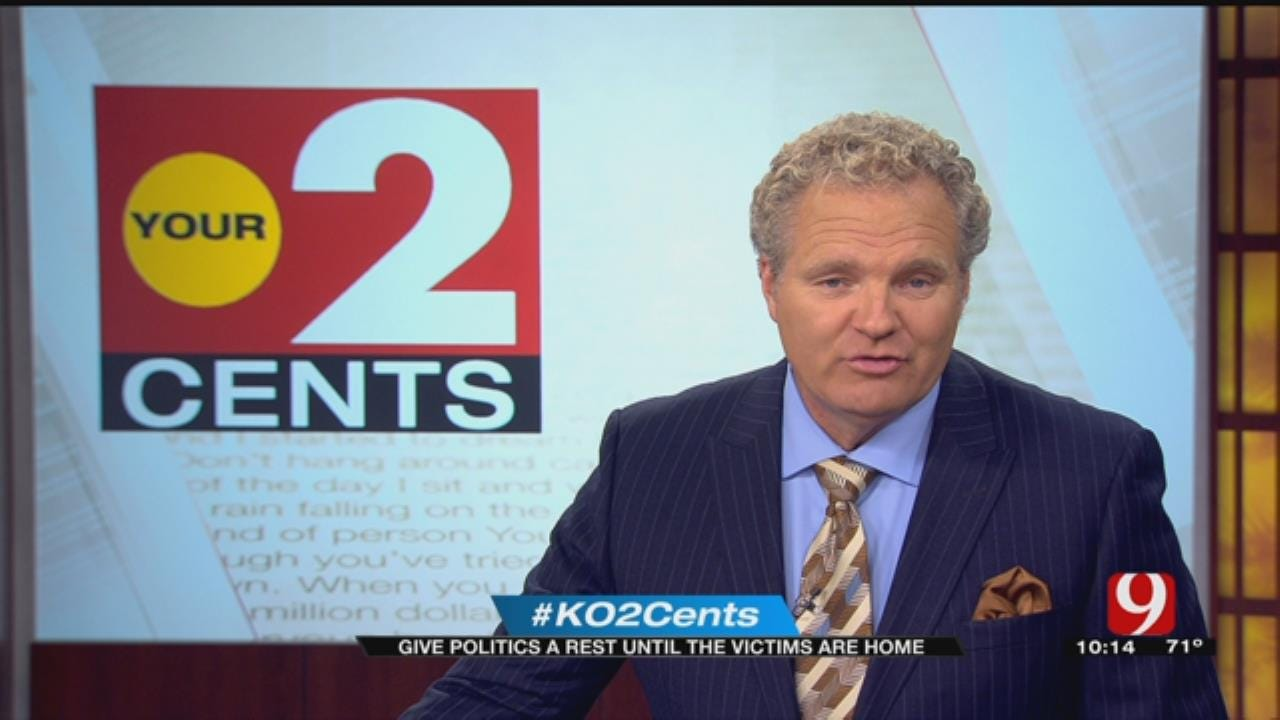 Your 2 Cents: Give Politics A Rest Until Victims Are Home