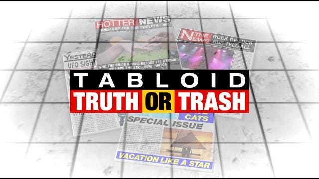 Tabloid Truth Or Trash For Tuesday, May 5