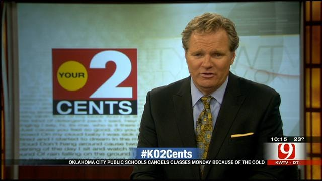 Your 2 Cents: OKC Public Schools Closed Monday Due To Cold Weather