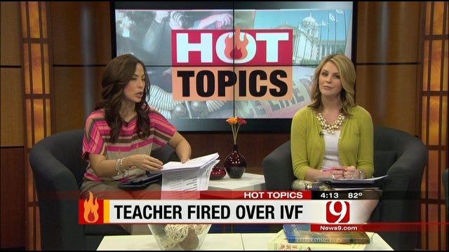 Hot Topics: Teacher Fired Over IVF